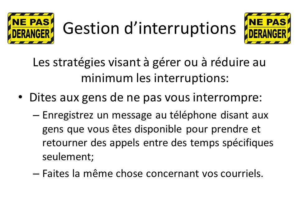 Gestion dinterruptions Les stratégies visant à gérer ou à réduire au minimum les interruptions: Dites aux gens de ne pas vous interrompre: – Enregistr