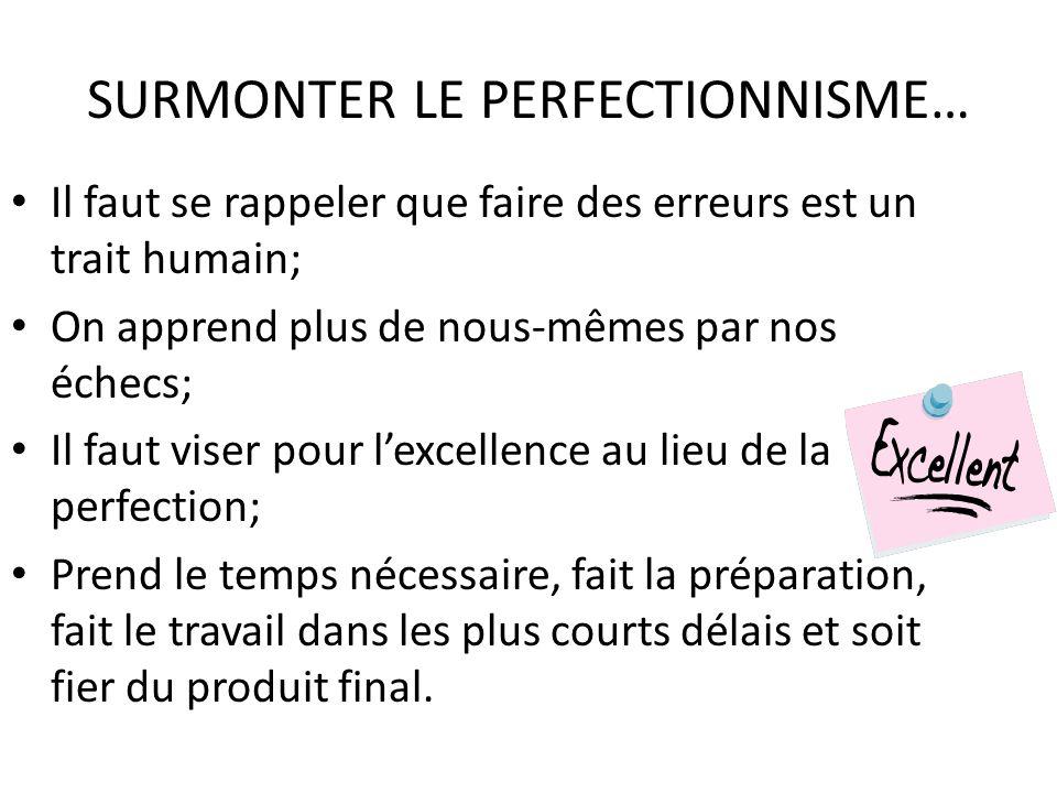 SURMONTER LE PERFECTIONNISME… Il faut se rappeler que faire des erreurs est un trait humain; On apprend plus de nous-mêmes par nos échecs; Il faut vis