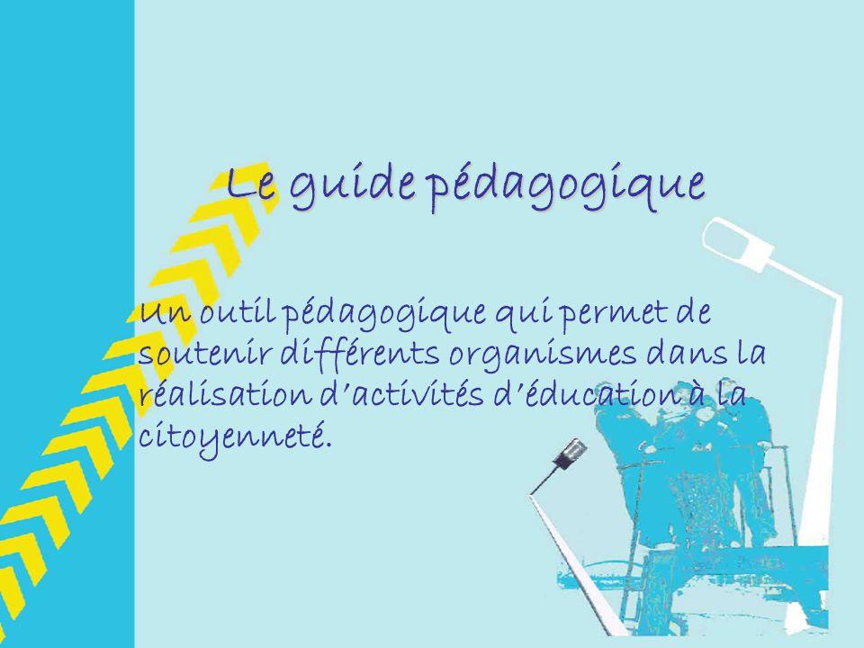 Le guide pédagogique Un outil pédagogique qui permet de soutenir différents organismes dans la réalisation dactivités déducation à la citoyenneté.