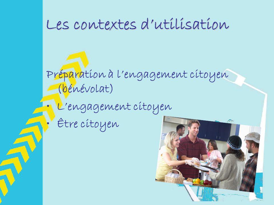 Les contextes dutilisation Préparation à lengagement citoyen (bénévolat) Lengagement citoyen Être citoyen