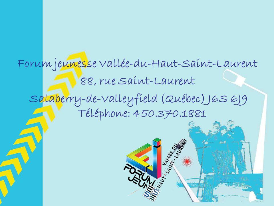 Forum jeunesse Vallée-du-Haut-Saint-Laurent 88, rue Saint-Laurent Salaberry-de-Valleyfield (Québec) J6S 6J9 Téléphone: 450.370.1881