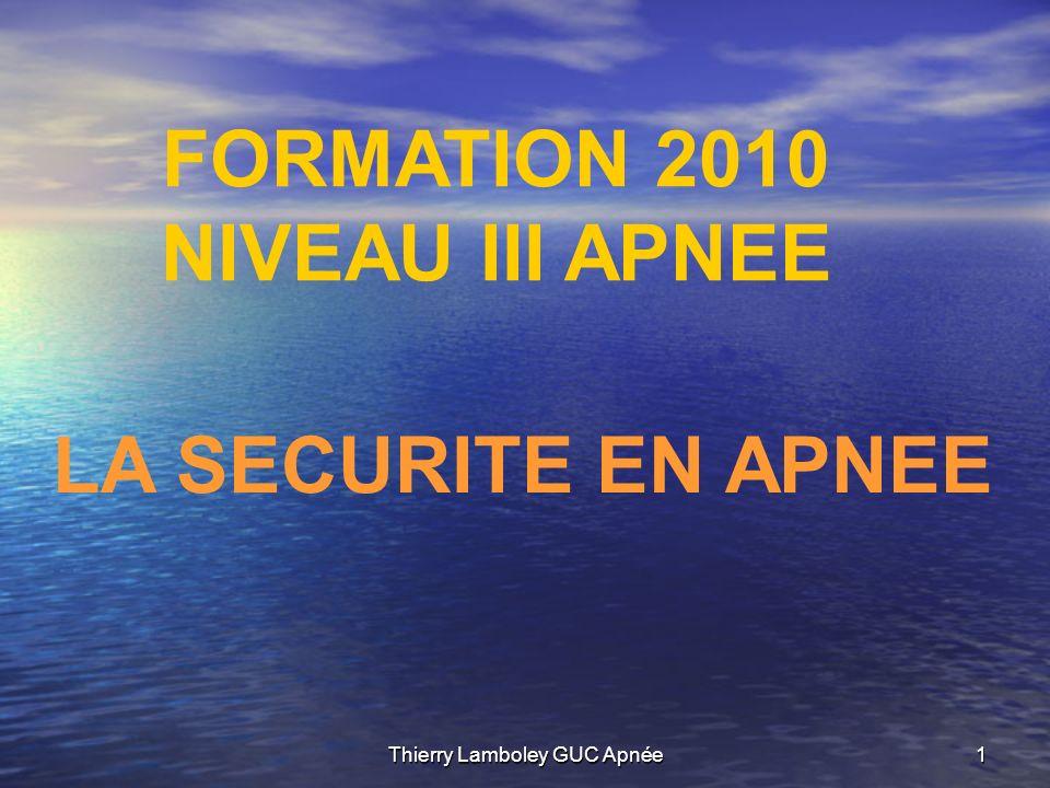 Thierry Lamboley GUC Apnée1 FORMATION 2010 NIVEAU III APNEE LA SECURITE EN APNEE