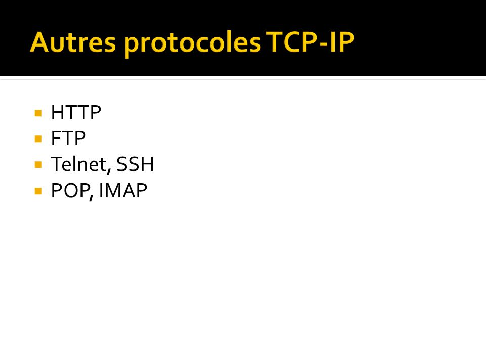 HTTP FTP Telnet, SSH POP, IMAP