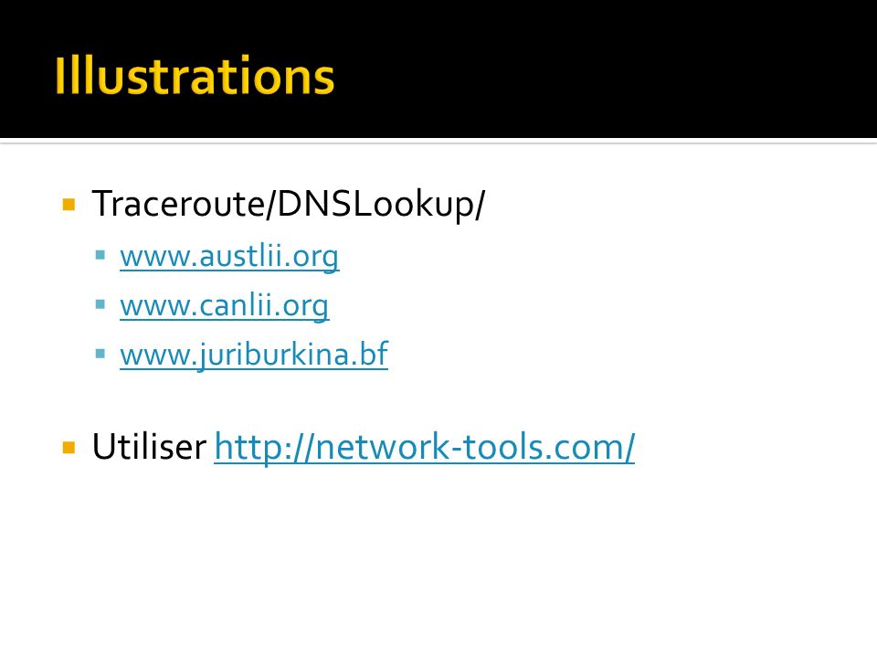 Traceroute/DNSLookup/ www.austlii.org www.canlii.org www.juriburkina.bf Utiliser http://network-tools.com/http://network-tools.com/