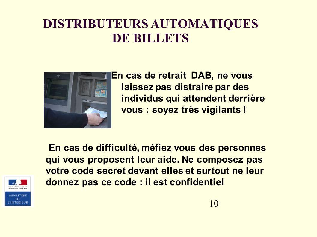 10 En cas de retrait DAB, ne vous laissez pas distraire par des individus qui attendent derrière vous : soyez très vigilants ! En cas de difficulté, m