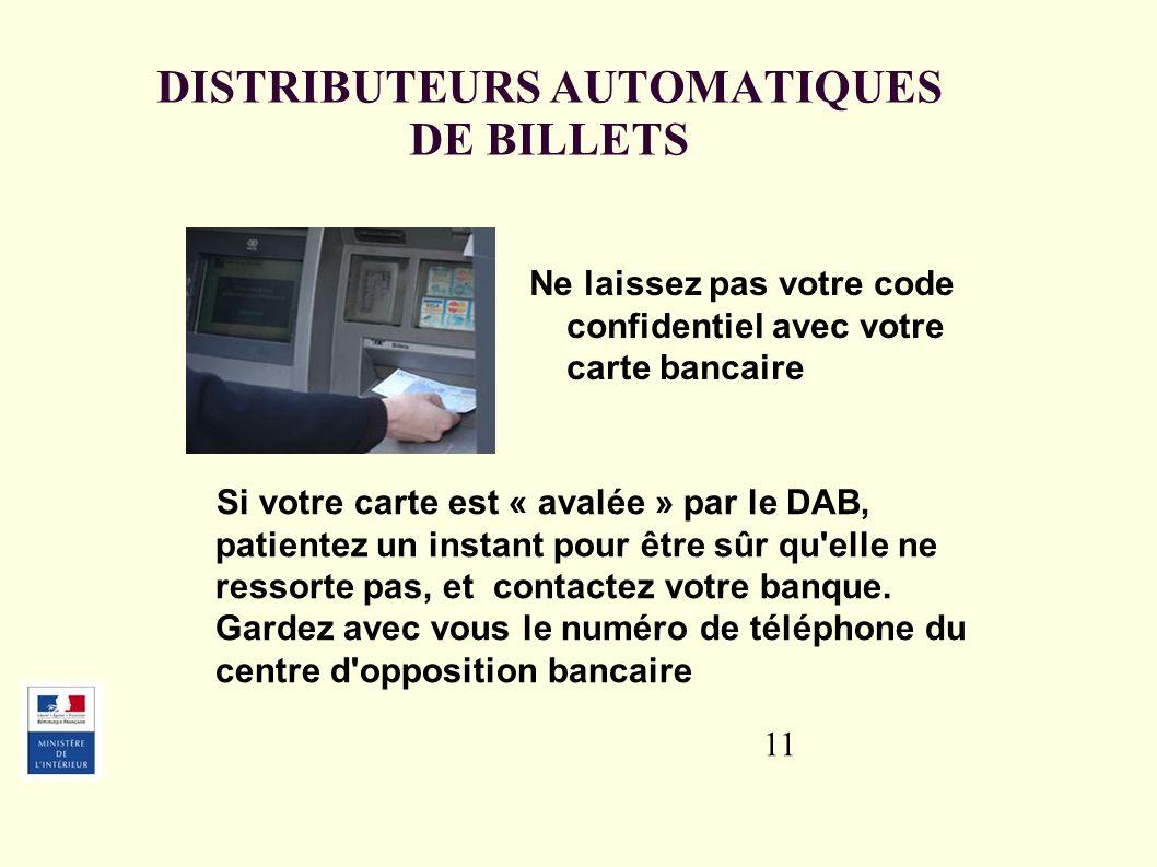 11 Si votre carte est « avalée » par le DAB, patientez un instant pour être sûr qu elle ne ressorte pas, et contactez votre banque.