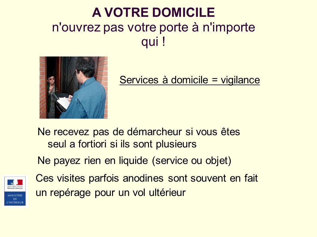 Services à domicile = vigilance A VOTRE DOMICILE n'ouvrez pas votre porte à n'importe qui ! Ne recevez pas de démarcheur si vous êtes seul a fortiori