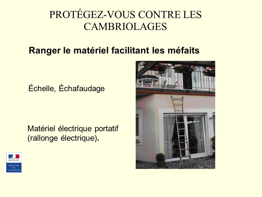 Ranger le matériel facilitant les méfaits PROTÉGEZ-VOUS CONTRE LES CAMBRIOLAGES Échelle, Échafaudage Matériel électrique portatif (rallonge électrique).