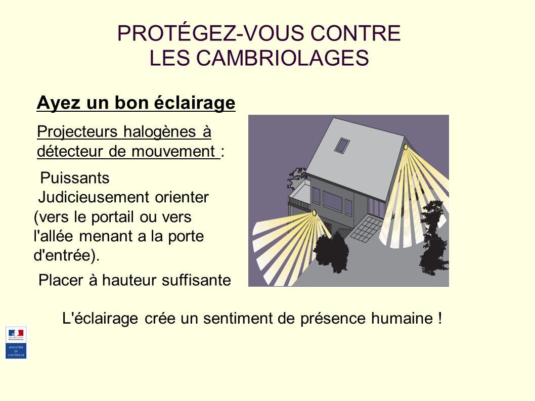 Ayez un bon éclairage PROTÉGEZ-VOUS CONTRE LES CAMBRIOLAGES Projecteurs halogènes à détecteur de mouvement : Puissants L éclairage crée un sentiment de présence humaine .