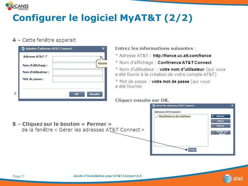 Guide dinstallation pour AT&T Connect 8.5 Page 11 Configurer le logiciel MyAT&T (2/2) 4 – Cette fenêtre apparait Entrez les informations suivantes : *