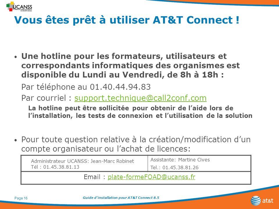 Guide dinstallation pour AT&T Connect 8.5 Page 16 Vous êtes prêt à utiliser AT&T Connect ! Une hotline pour les formateurs, utilisateurs et correspond