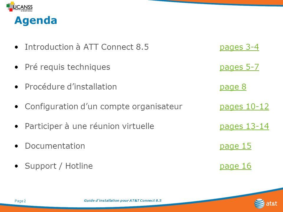 Guide dinstallation pour AT&T Connect 8.5 Page 2 Agenda Introduction à ATT Connect 8.5pages 3-4pages 3-4 Pré requis techniquespages 5-7pages 5-7 Procé