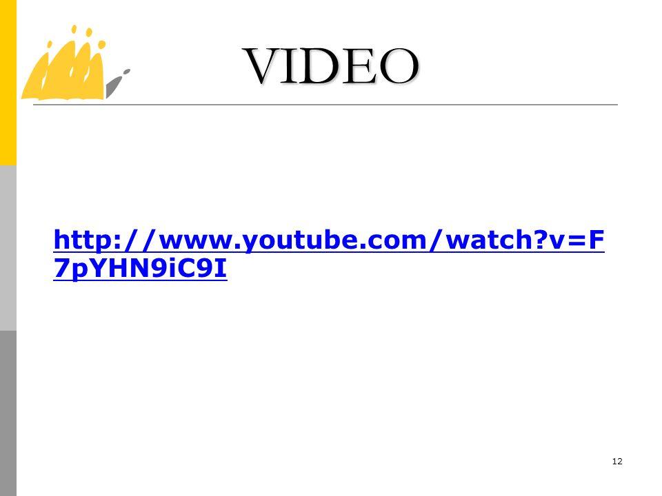 12 VIDEO http://www.youtube.com/watch?v=F 7pYHN9iC9I