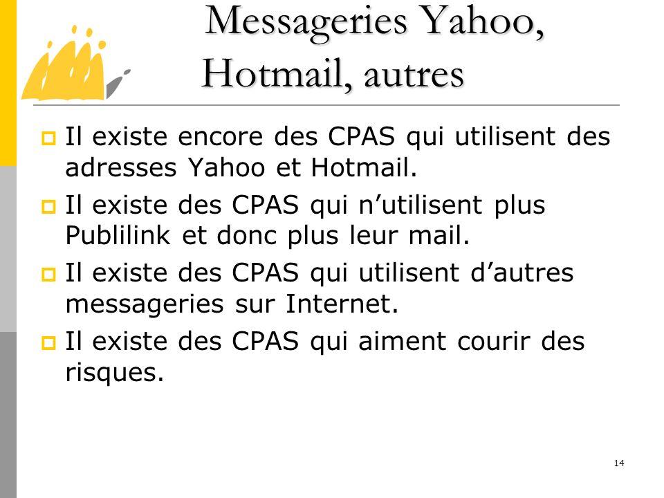 Messageries Yahoo, Hotmail, autres Messageries Yahoo, Hotmail, autres Il existe encore des CPAS qui utilisent des adresses Yahoo et Hotmail. Il existe