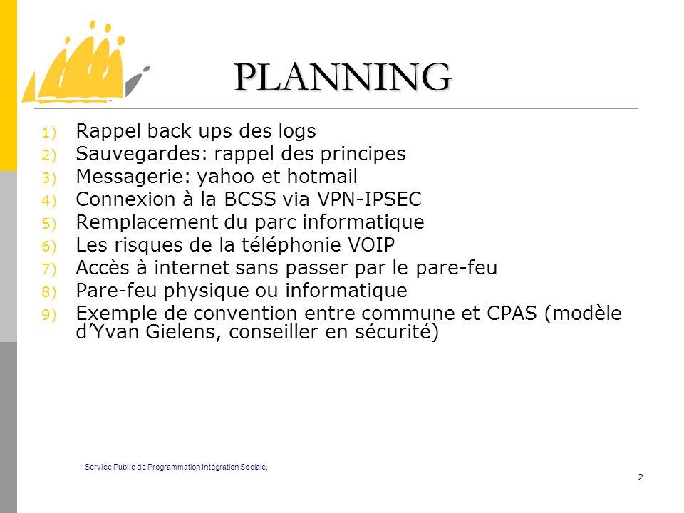 2 PLANNING 1) Rappel back ups des logs 2) Sauvegardes: rappel des principes 3) Messagerie: yahoo et hotmail 4) Connexion à la BCSS via VPN-IPSEC 5) Re