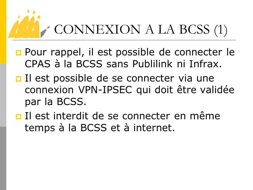 CONNEXION A LA BCSS (1) Pour rappel, il est possible de connecter le CPAS à la BCSS sans Publilink ni Infrax. Il est possible de se connecter via une