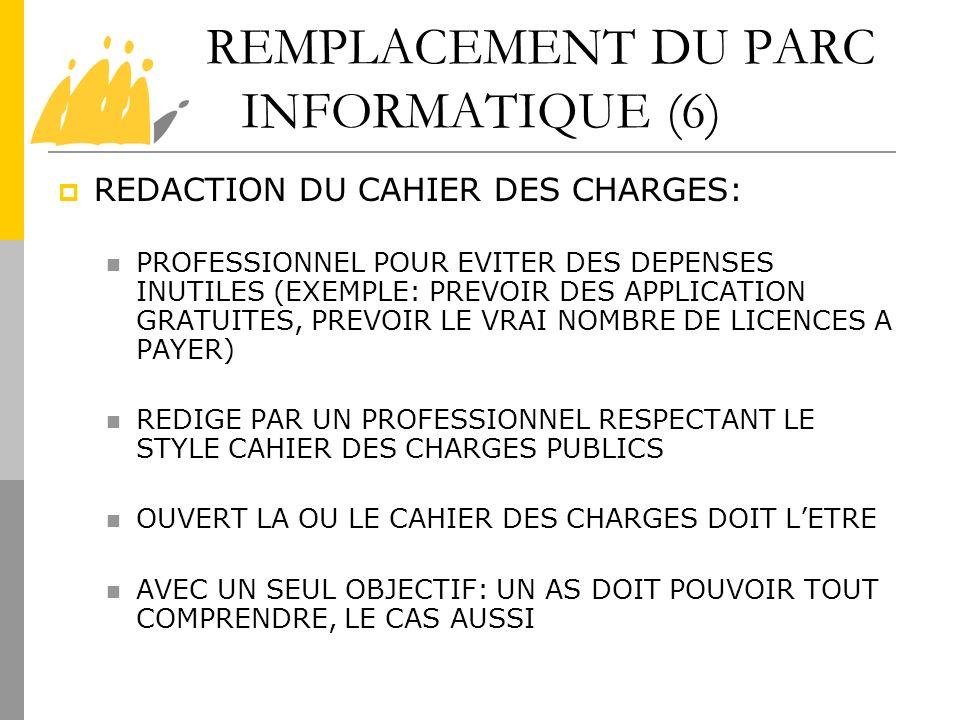 REMPLACEMENT DU PARC INFORMATIQUE (6) REDACTION DU CAHIER DES CHARGES: PROFESSIONNEL POUR EVITER DES DEPENSES INUTILES (EXEMPLE: PREVOIR DES APPLICATI