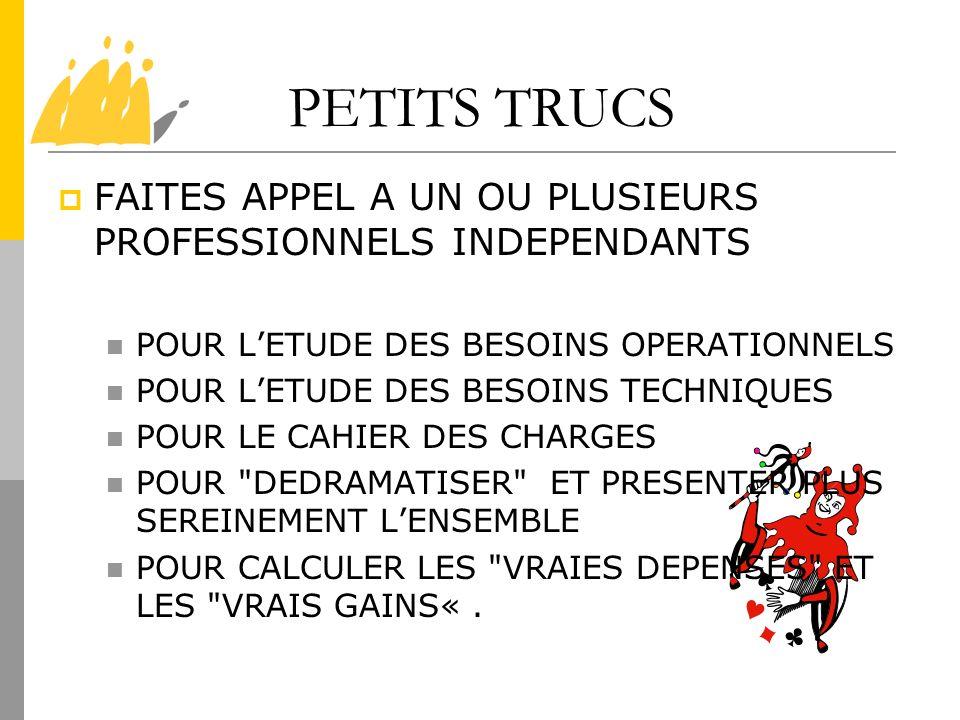 PETITS TRUCS FAITES APPEL A UN OU PLUSIEURS PROFESSIONNELS INDEPENDANTS POUR LETUDE DES BESOINS OPERATIONNELS POUR LETUDE DES BESOINS TECHNIQUES POUR