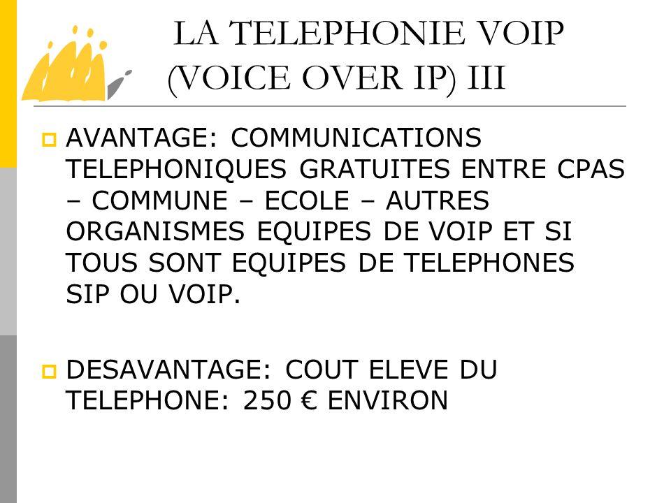 LA TELEPHONIE VOIP (VOICE OVER IP) III AVANTAGE: COMMUNICATIONS TELEPHONIQUES GRATUITES ENTRE CPAS – COMMUNE – ECOLE – AUTRES ORGANISMES EQUIPES DE VO