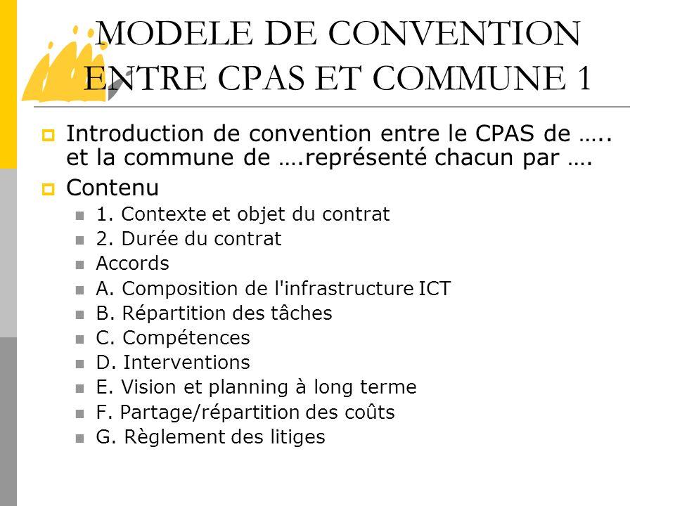MODELE DE CONVENTION ENTRE CPAS ET COMMUNE 1 Introduction de convention entre le CPAS de ….. et la commune de ….représenté chacun par …. Contenu 1. Co