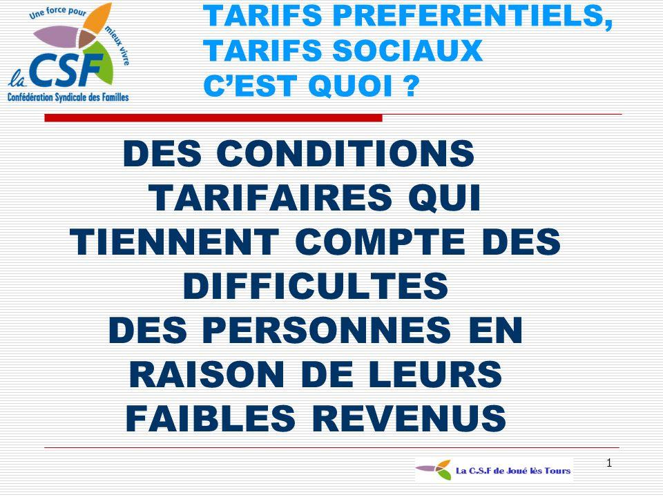 1 DES CONDITIONS TARIFAIRES QUI TIENNENT COMPTE DES DIFFICULTES DES PERSONNES EN RAISON DE LEURS FAIBLES REVENUS TARIFS PREFERENTIELS, TARIFS SOCIAUX