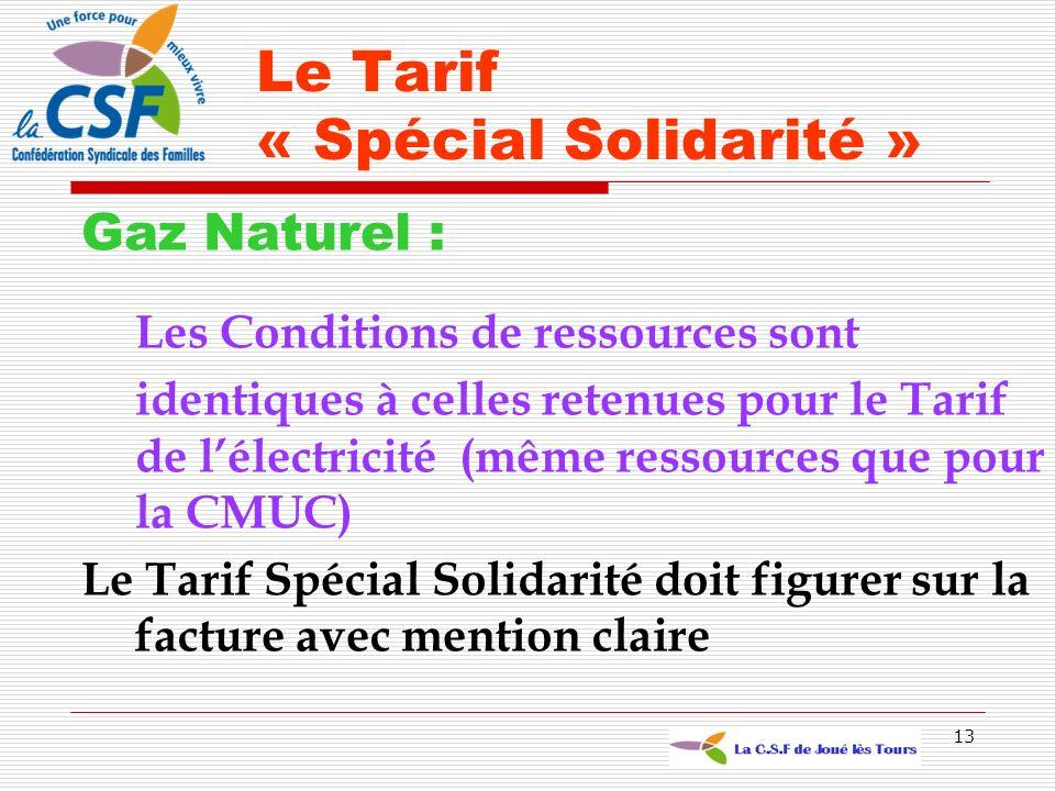 13 Gaz Naturel : Les Conditions de ressources sont identiques à celles retenues pour le Tarif de lélectricité (même ressources que pour la CMUC) Le Ta