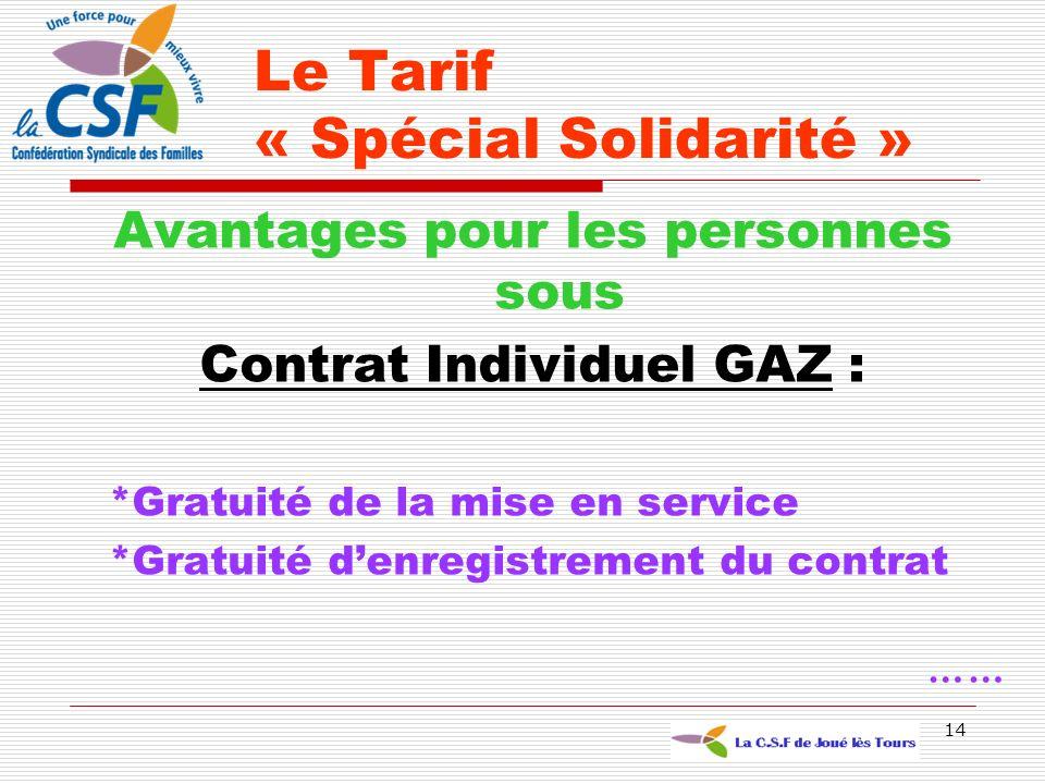 14 Avantages pour les personnes sous Contrat Individuel GAZ : *Gratuité de la mise en service *Gratuité denregistrement du contrat …… Le Tarif « Spéci