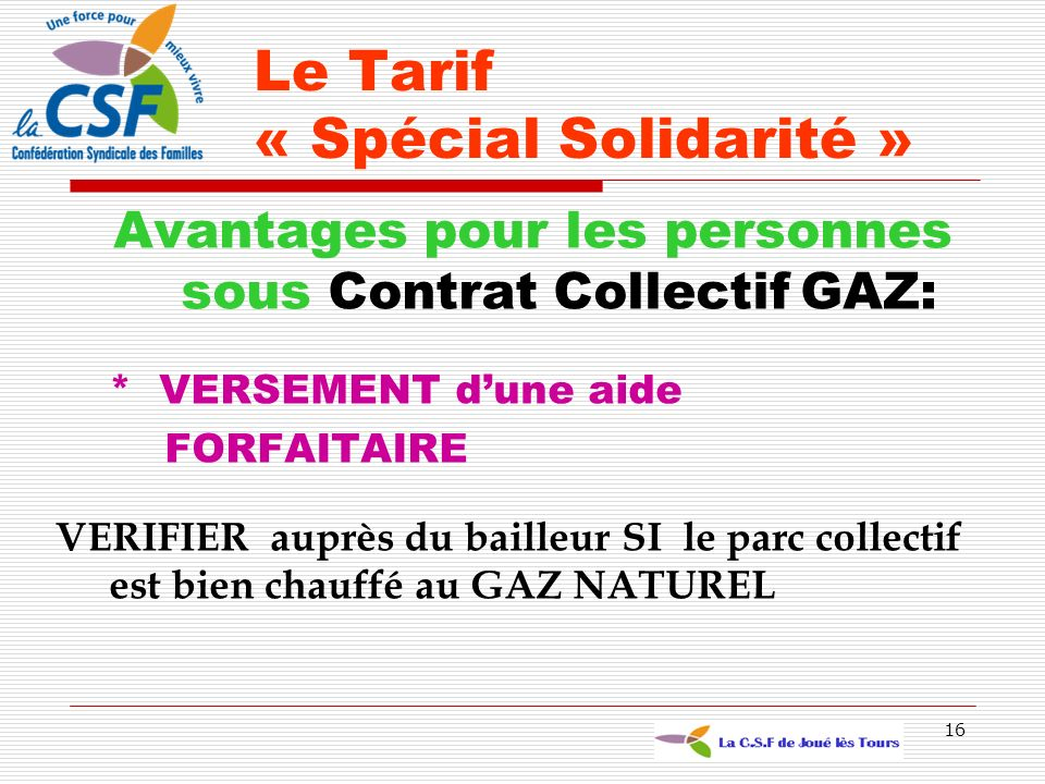 16 Avantages pour les personnes sous Contrat Collectif GAZ: * VERSEMENT dune aide FORFAITAIRE VERIFIER auprès du bailleur SI le parc collectif est bie