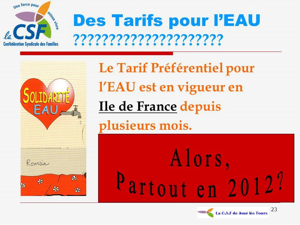 23 Le Tarif Préférentiel pour lEAU est en vigueur en Ile de France depuis plusieurs mois. Des Tarifs pour lEAU ?????????????????????