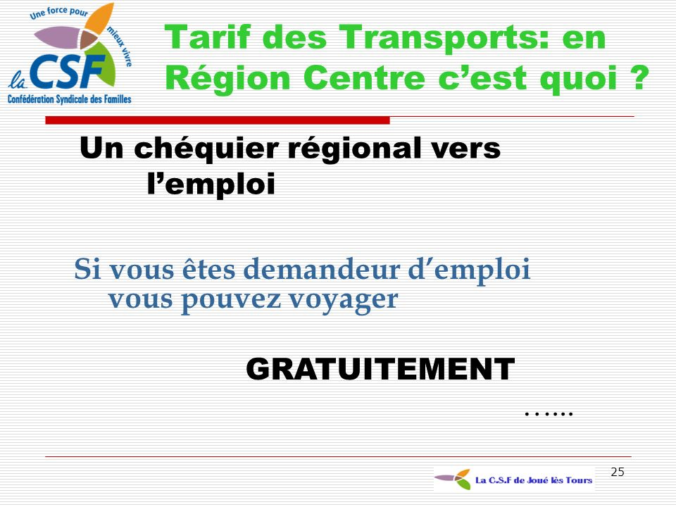 25 Tarif des Transports: en Région Centre cest quoi ? Un chéquier régional vers lemploi Si vous êtes demandeur demploi vous pouvez voyager GRATUITEMEN