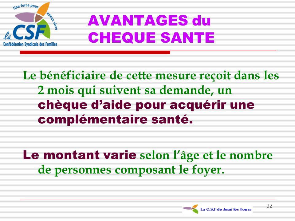32 AVANTAGES du CHEQUE SANTE Le bénéficiaire de cette mesure reçoit dans les 2 mois qui suivent sa demande, un chèque daide pour acquérir une compléme