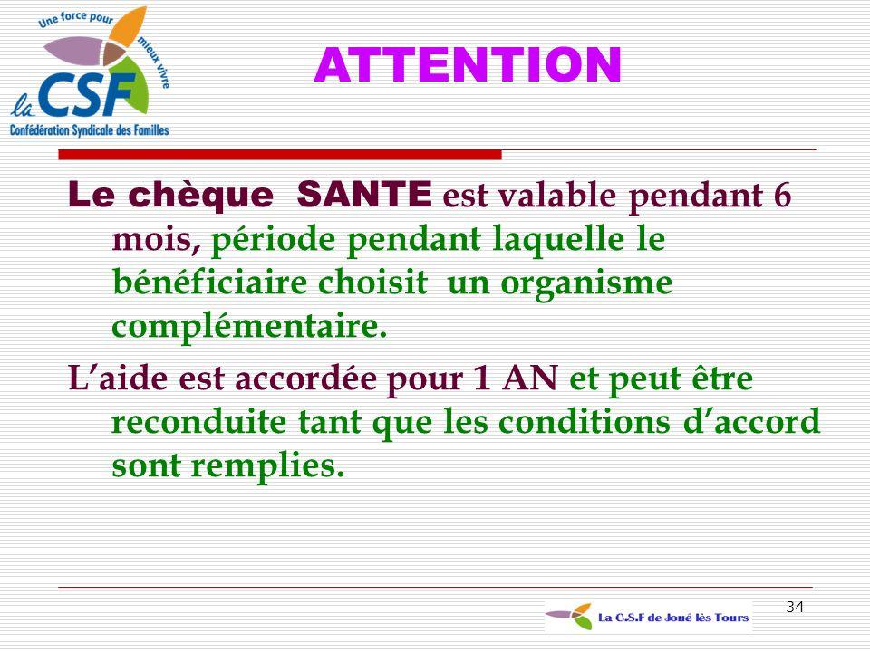 34 ATTENTION Le chèque SANTE est valable pendant 6 mois, période pendant laquelle le bénéficiaire choisit un organisme complémentaire. Laide est accor