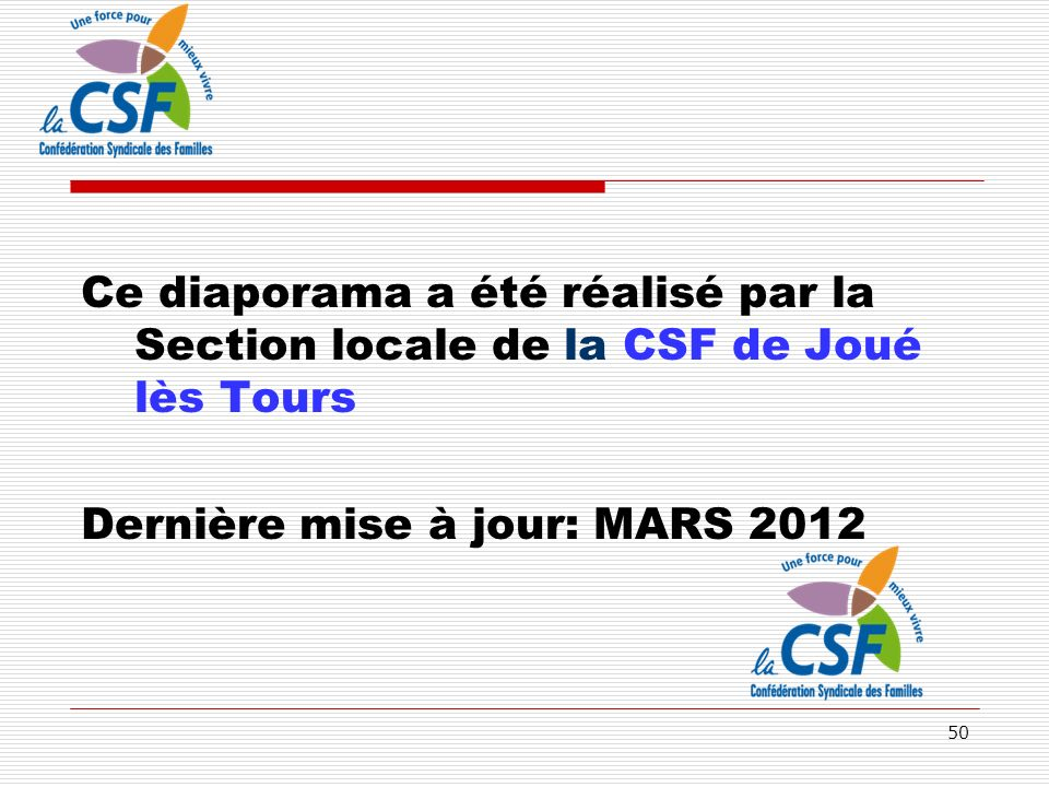 50 Ce diaporama a été réalisé par la Section locale de la CSF de Joué lès Tours Dernière mise à jour: MARS 2012