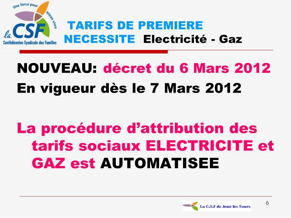 6 NOUVEAU: décret du 6 Mars 2012 En vigueur dès le 7 Mars 2012 La procédure dattribution des tarifs sociaux ELECTRICITE et GAZ est AUTOMATISEE TARIFS