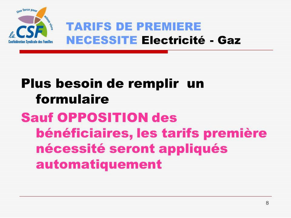 8 Plus besoin de remplir un formulaire Sauf OPPOSITION des bénéficiaires, les tarifs première nécessité seront appliqués automatiquement TARIFS DE PRE