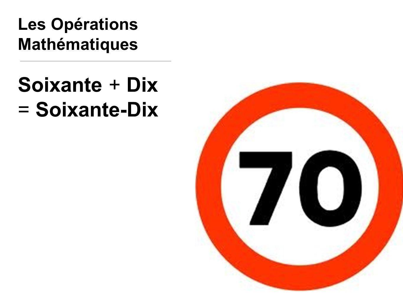 Les Opérations Mathématiques Soixante + Dix = Soixante-Dix