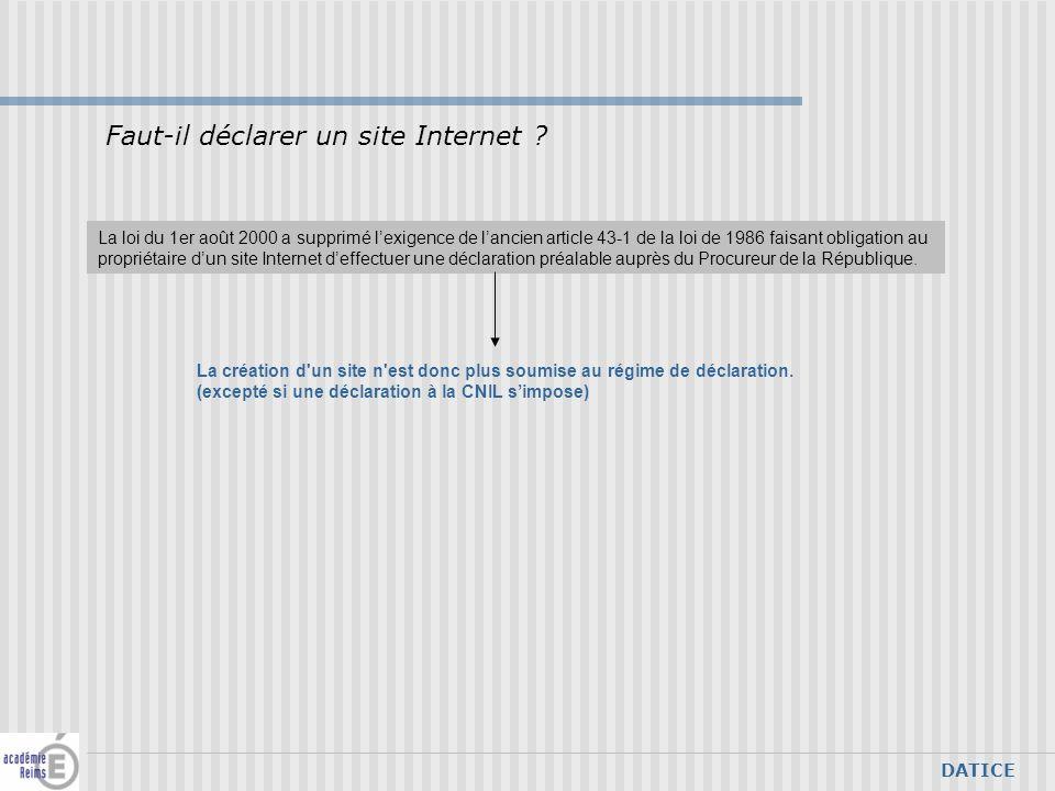 DATICE La loi du 1er août 2000 a supprimé lexigence de lancien article 43-1 de la loi de 1986 faisant obligation au propriétaire dun site Internet def