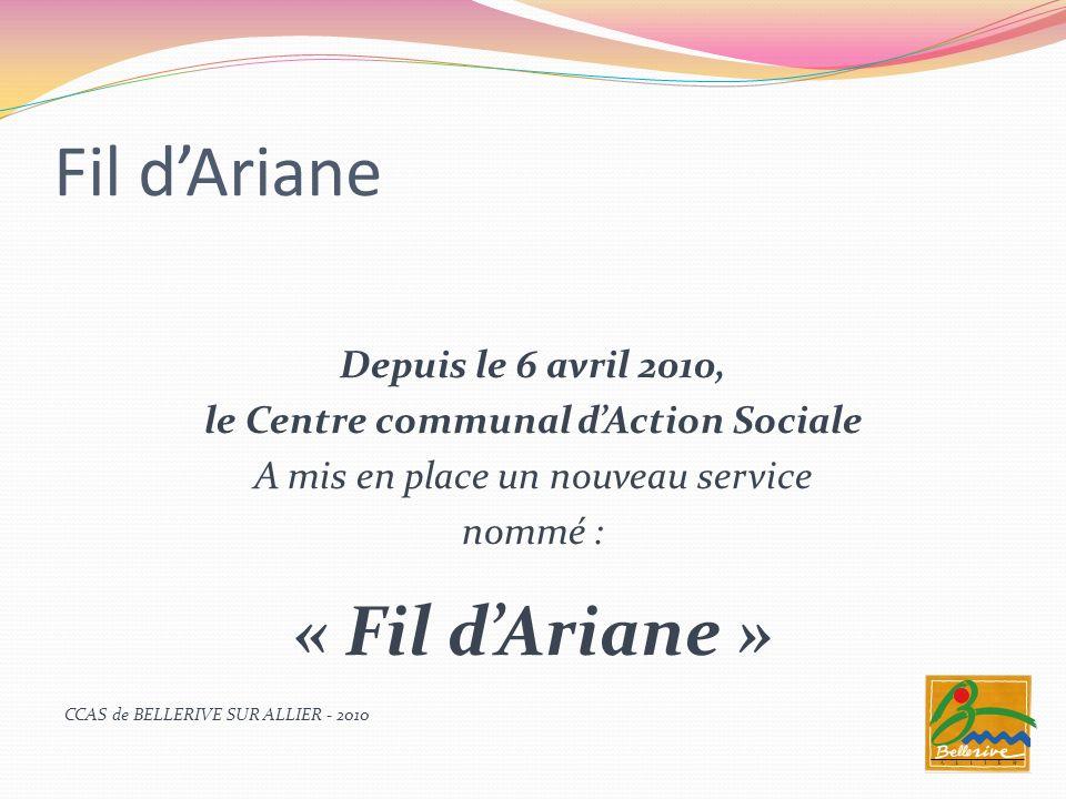 Fil dAriane Depuis le 6 avril 2010, le Centre communal dAction Sociale A mis en place un nouveau service nommé : « Fil dAriane » CCAS de BELLERIVE SUR