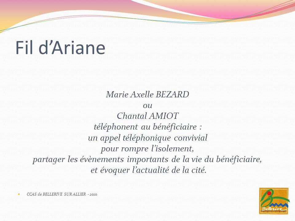 Fil dAriane Marie Axelle BEZARD ou Chantal AMIOT téléphonent au bénéficiaire : un appel téléphonique convivial pour rompre lisolement, partager les év