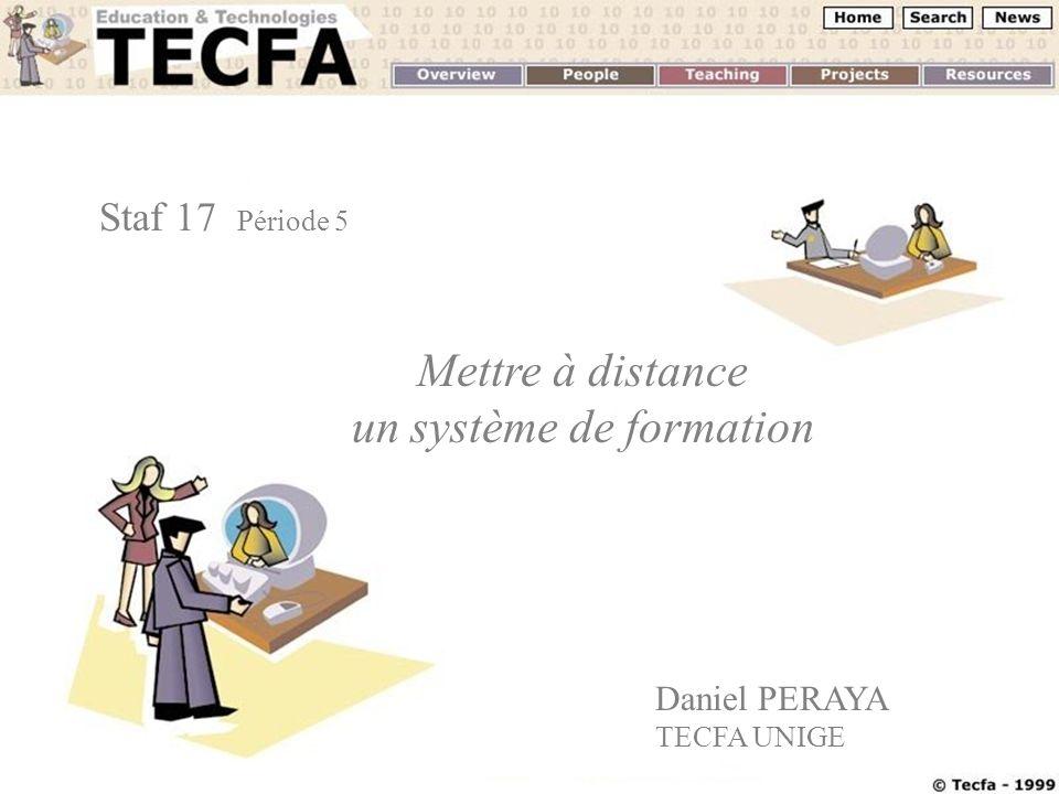 D. Peraya, Staf 17/P5 2002 Mettre à distance un système de formation Daniel PERAYA TECFA UNIGE Staf 17 Période 5