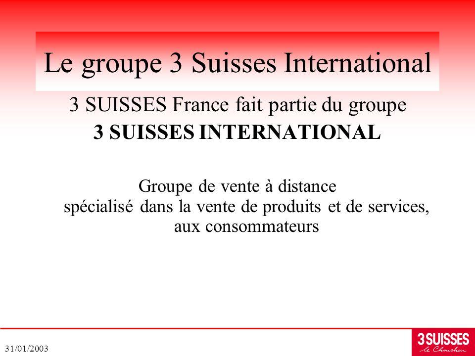 31/01/2003 Le groupe 3 Suisses International 3 SUISSES France fait partie du groupe 3 SUISSES INTERNATIONAL Groupe de vente à distance spécialisé dans