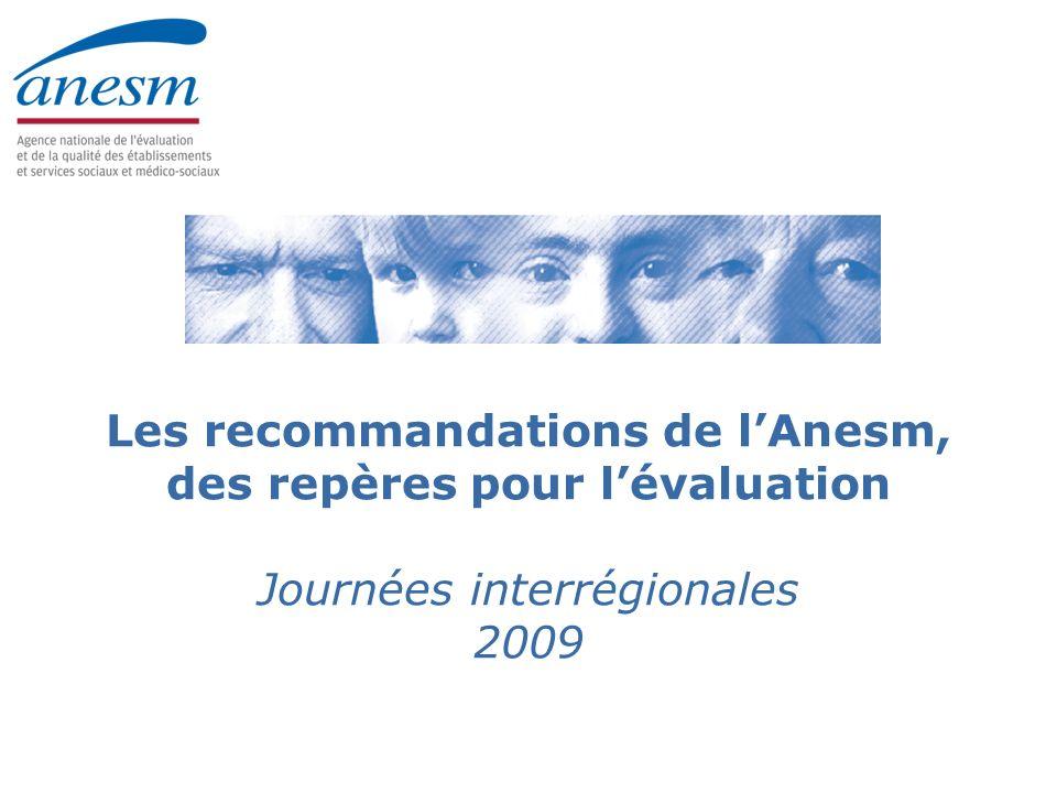 Les recommandations de lAnesm, des repères pour lévaluation Journées interrégionales 2009