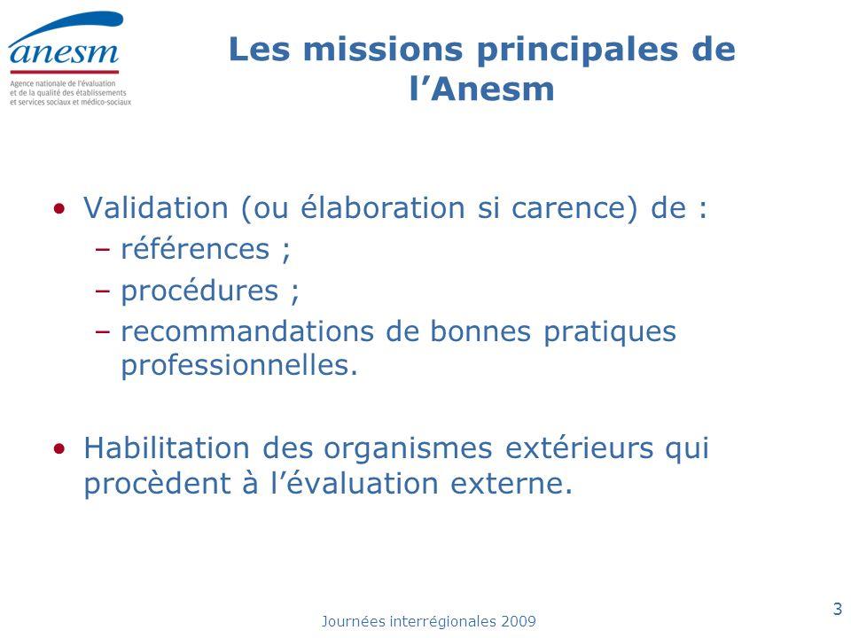 Journées interrégionales 2009 3 Les missions principales de lAnesm Validation (ou élaboration si carence) de : –références ; –procédures ; –recommanda