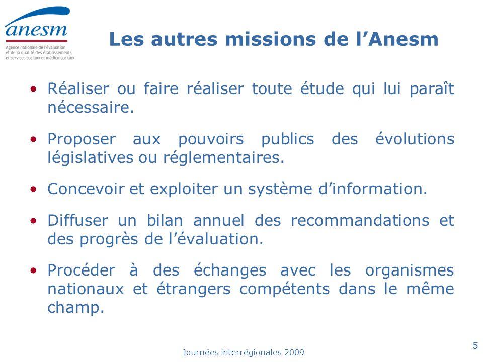 Journées interrégionales 2009 5 Les autres missions de lAnesm Réaliser ou faire réaliser toute étude qui lui paraît nécessaire. Proposer aux pouvoirs
