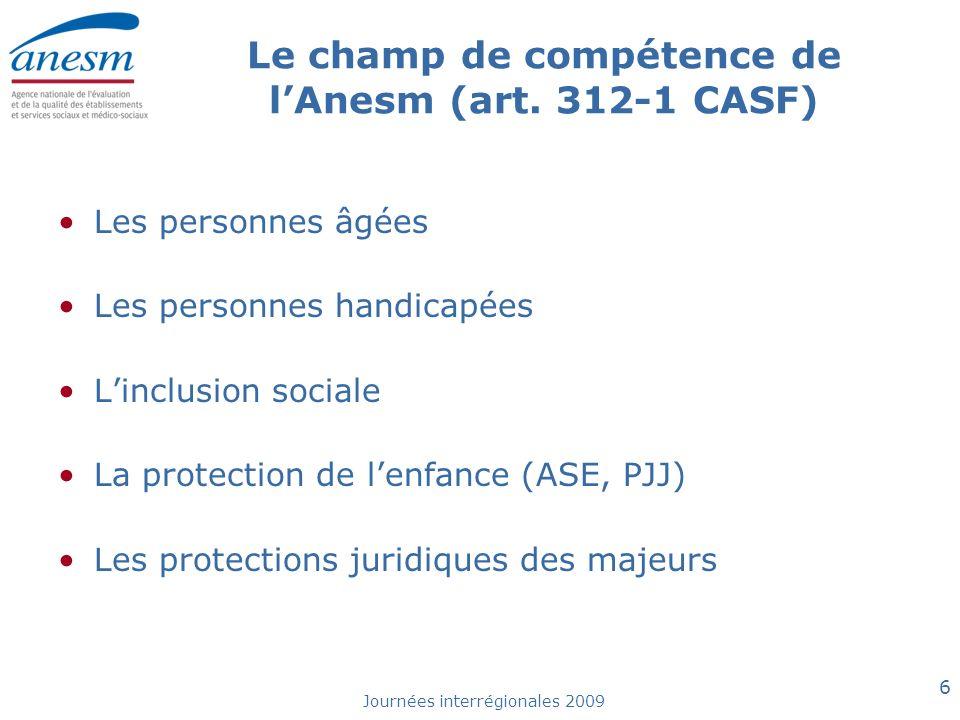 Journées interrégionales 2009 6 Le champ de compétence de lAnesm (art. 312-1 CASF) Les personnes âgées Les personnes handicapées Linclusion sociale La