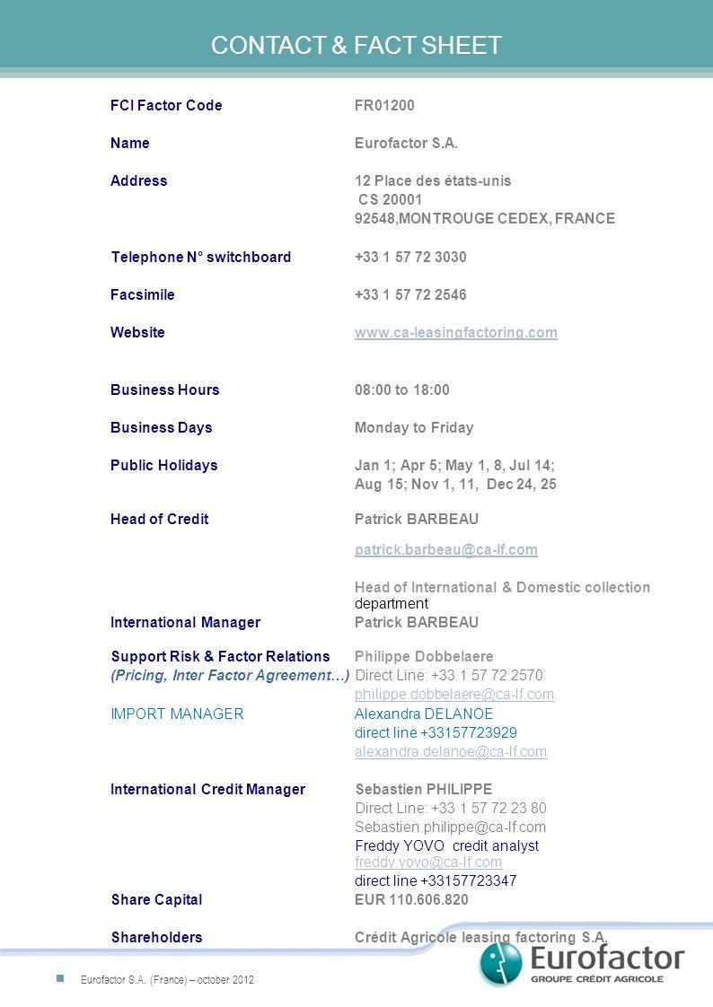 CONTACT & FACT SHEET FCI Factor CodeFR01200 NameEurofactor S.A. Address12 Place des états-unis CS 20001 92548,MONTROUGE CEDEX, FRANCE Telephone N° swi