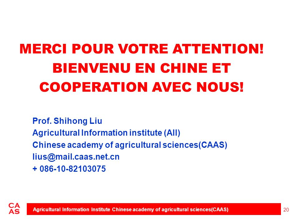 20 Agricultural Information Institute Chinese academy of agricultural sciences(CAAS) MERCI POUR VOTRE ATTENTION! BIENVENU EN CHINE ET COOPERATION AVEC