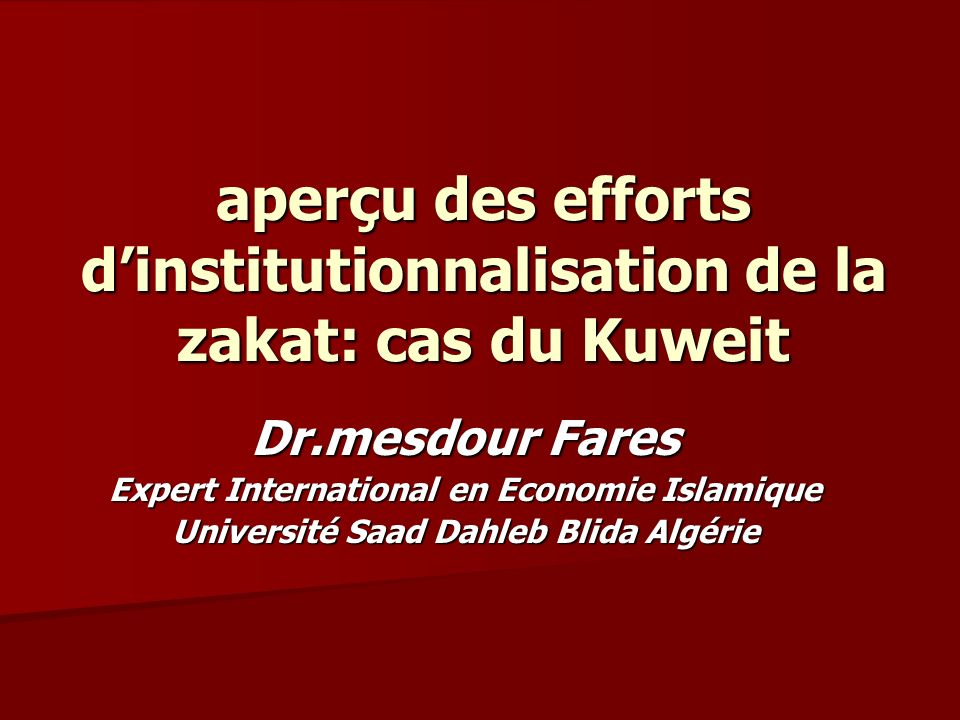 aperçu des efforts dinstitutionnalisation de la zakat: cas du Kuweit Dr.mesdour Fares Expert International en Economie Islamique Université Saad Dahleb Blida Algérie