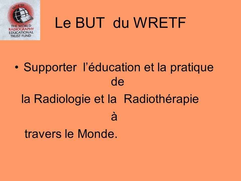 Le BUT du WRETF Supporter léducation et la pratique de la Radiologie et la Radiothérapie à travers le Monde.