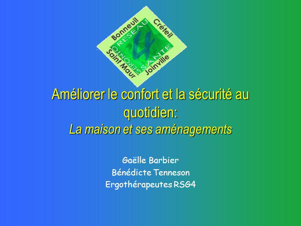 Améliorer le confort et la sécurité au quotidien: La maison et ses aménagements Gaëlle Barbier Bénédicte Tenneson Ergothérapeutes RSG4